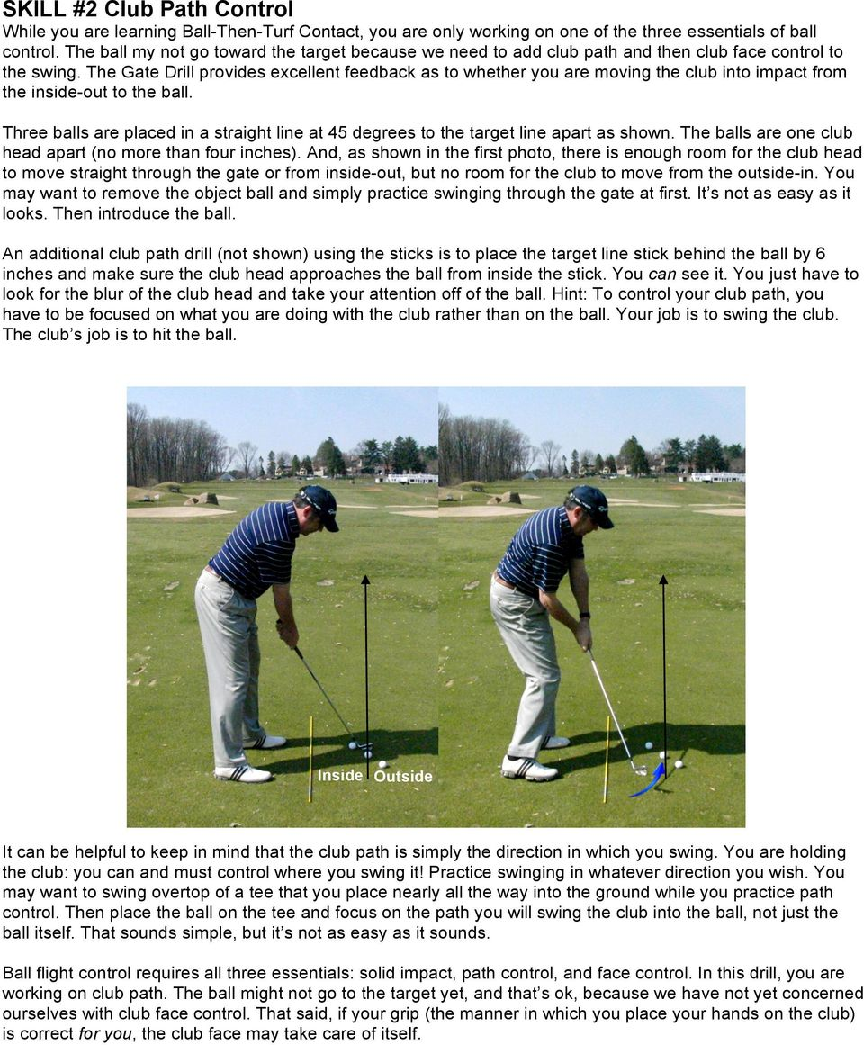 The Gate Drill provides excellent feedback as to whether you are moving the club into impact from the inside-out to the ball.
