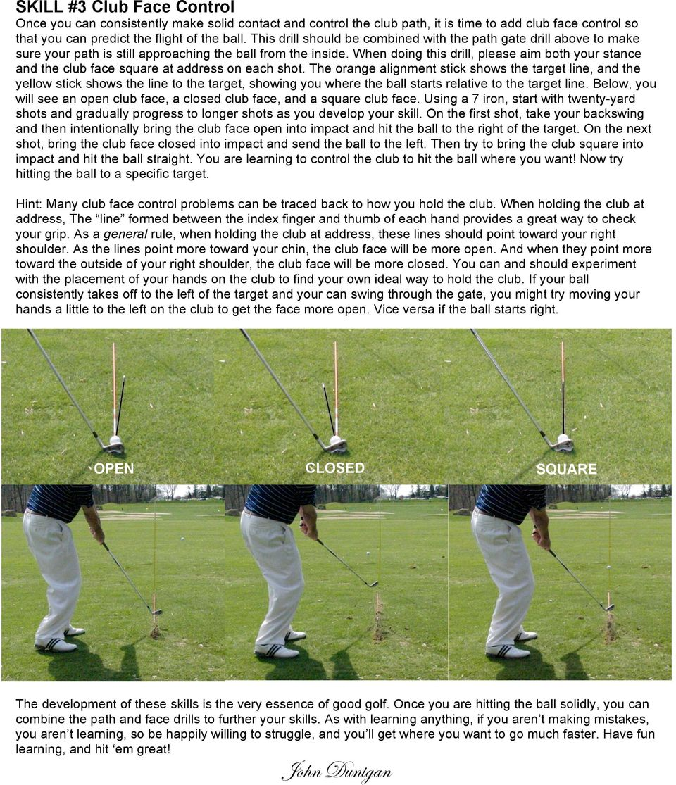 When doing this drill, please aim both your stance and the club face square at address on each shot.