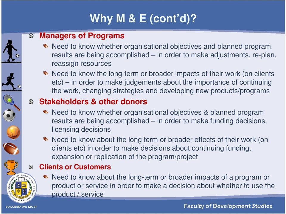 impacts of their work (on clients etc) t) in order to make judgements about the importance of continuing i the work, changing strategies and developing new products/programs Stakeholders & other