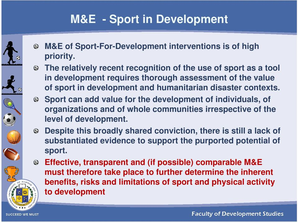 Sport can add value for the development of individuals, of organizations and of whole communities irrespective of the level of development.