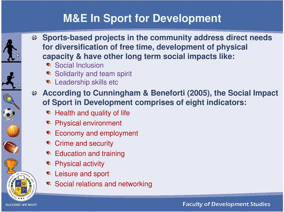 Cunningham & Beneforti (2005), the Social Impact of Sport in Development comprises of eight indicators: Health and quality of life Physical