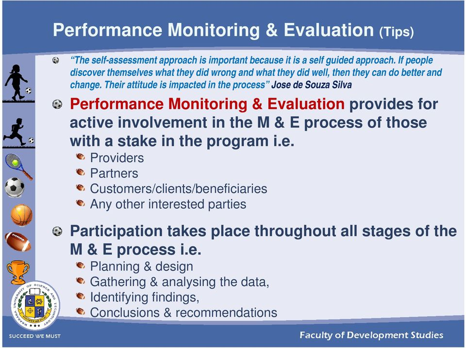 Their attitude is impacted in the process Jose de Souza Silva Performance Monitoring & Evaluation provides for active involvement in the M & E process of those with a