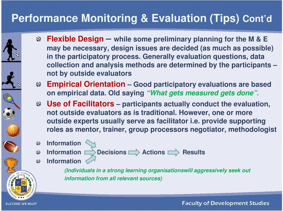 Generally evaluation questions, data collection and analysis methods are determined by the participants not by outside evaluators Empirical Orientation Good participatory evaluations are based on