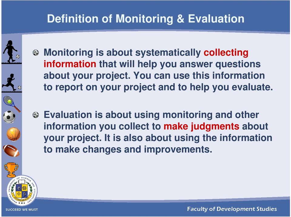 You can use this information to report on your project and to help you evaluate.