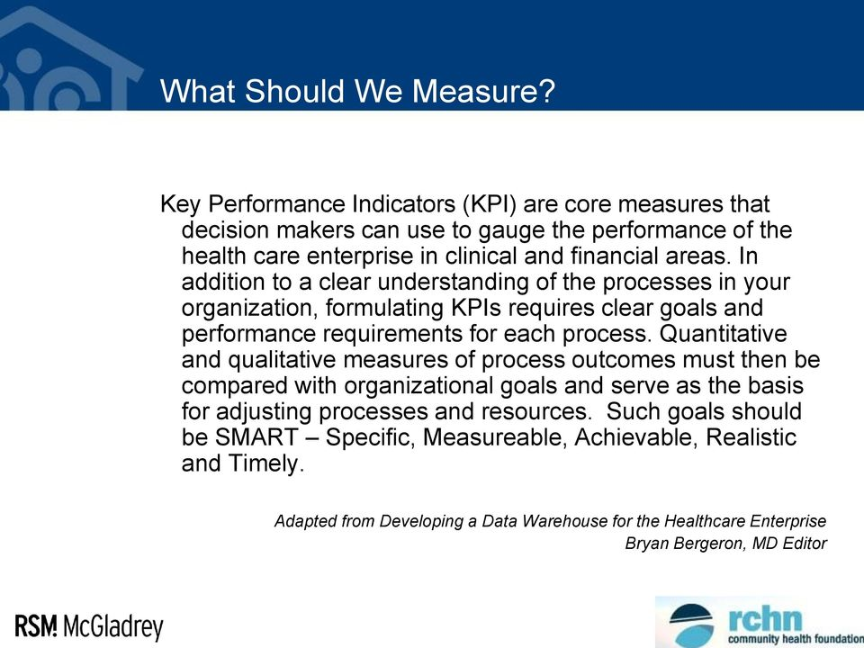 In addition to a clear understanding of the processes in your organization, formulating KPIs requires clear goals and performance requirements for each process.