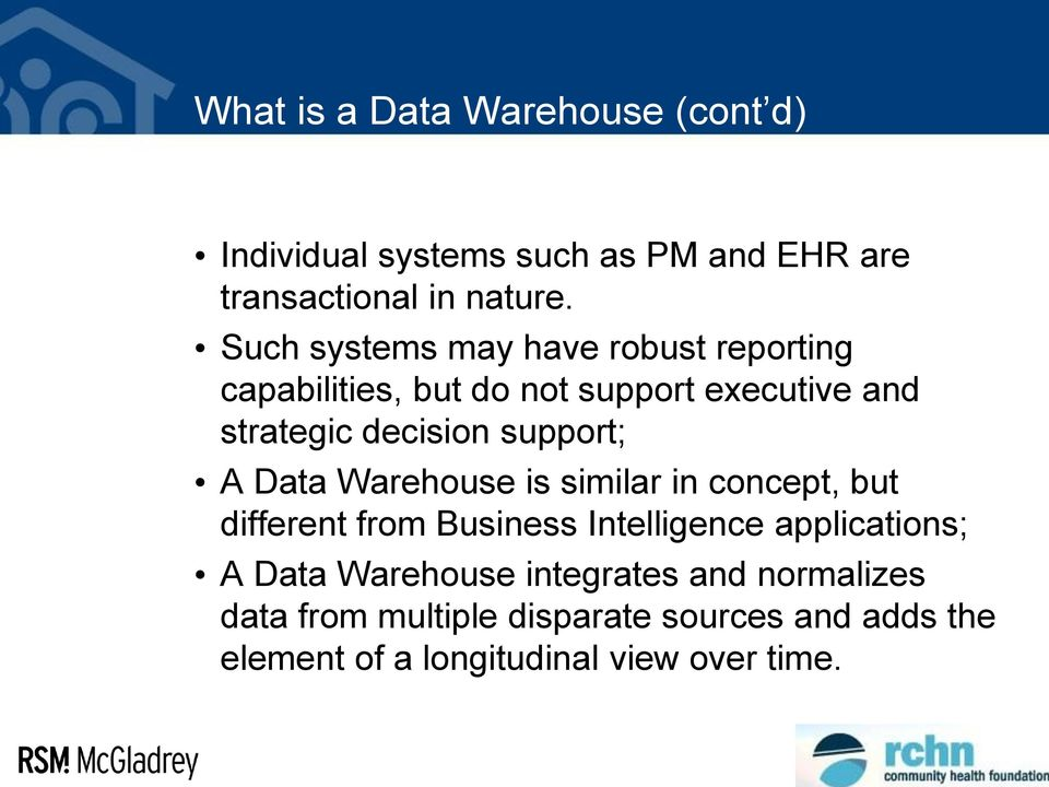 support; A Data Warehouse is similar in concept, but different from Business Intelligence applications; A Data