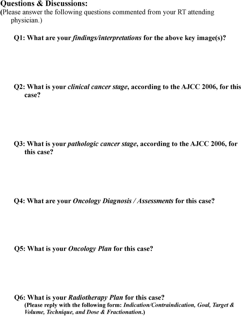 Q3: What is your pathologic cancer stage, according to the AJCC 2006, for this case? Q4: What are your Oncology Diagnosis / Assessments for this case?
