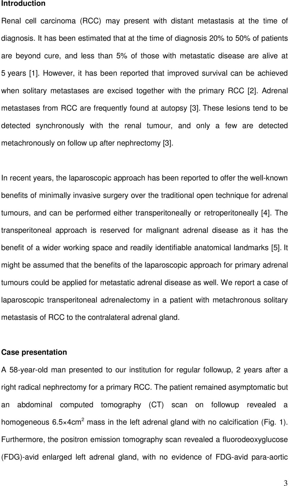 However, it has been reported that improved survival can be achieved when solitary metastases are excised together with the primary RCC [2].