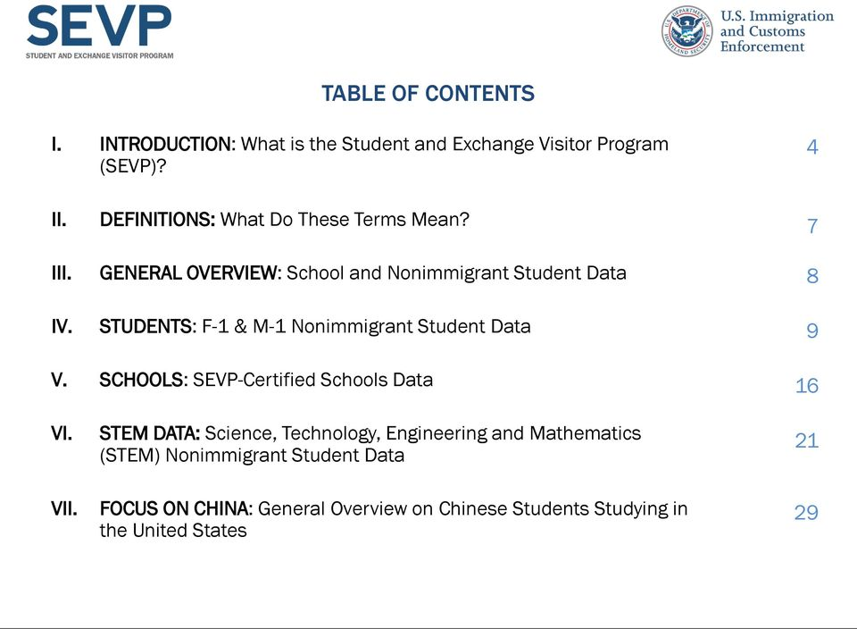 GENERAL OVERVIEW: School and Nonimmigrant Student Data STUDENTS: F-1 & M-1 Nonimmigrant Student Data 7 8 9 V.