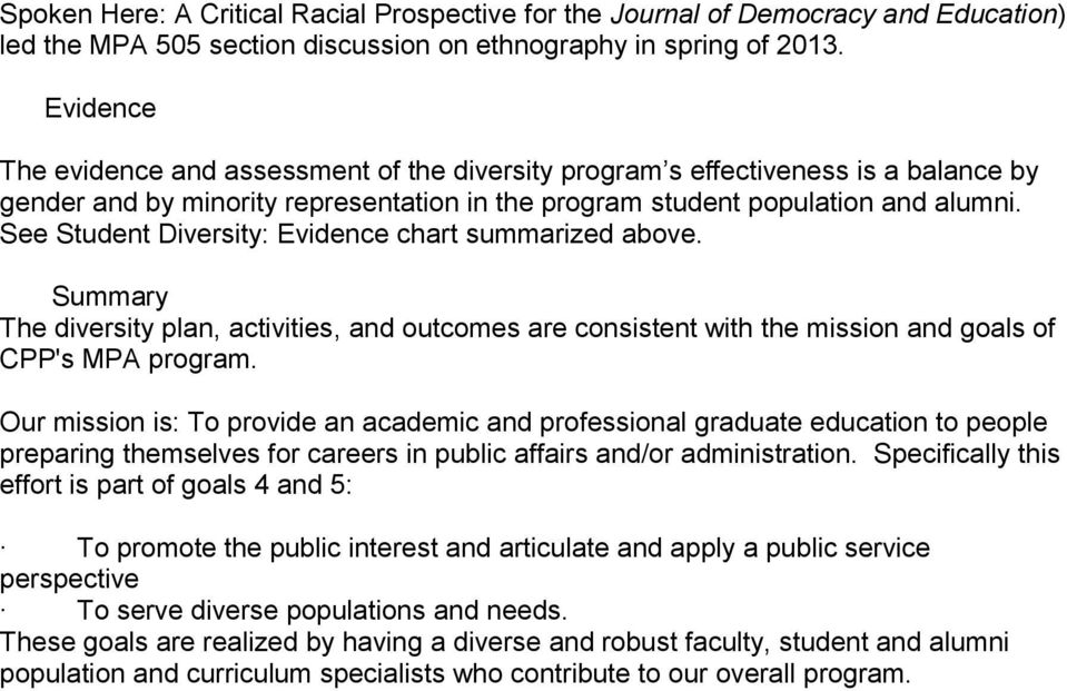 See Student Diversity: Evidence chart summarized above. Summary The diversity plan, activities, and outcomes are consistent with the mission and goals of CPP's MPA program.