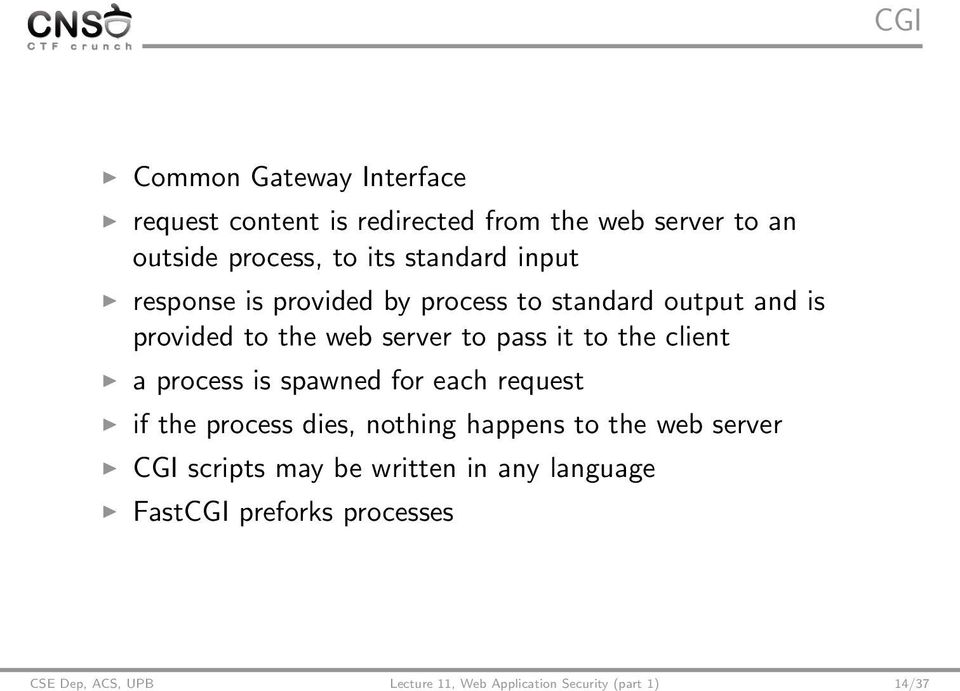 the client a process is spawned for each request if the process dies, nothing happens to the web server CGI scripts