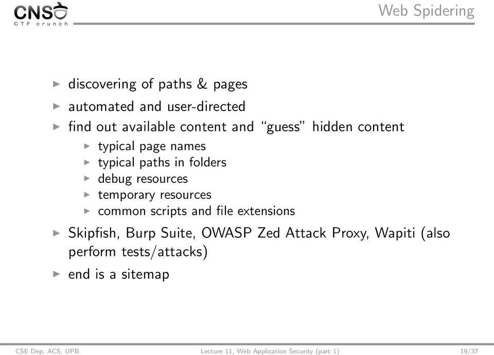 common scripts and file extensions Skipfish, Burp Suite, OWASP Zed Attack Proxy, Wapiti (also perform