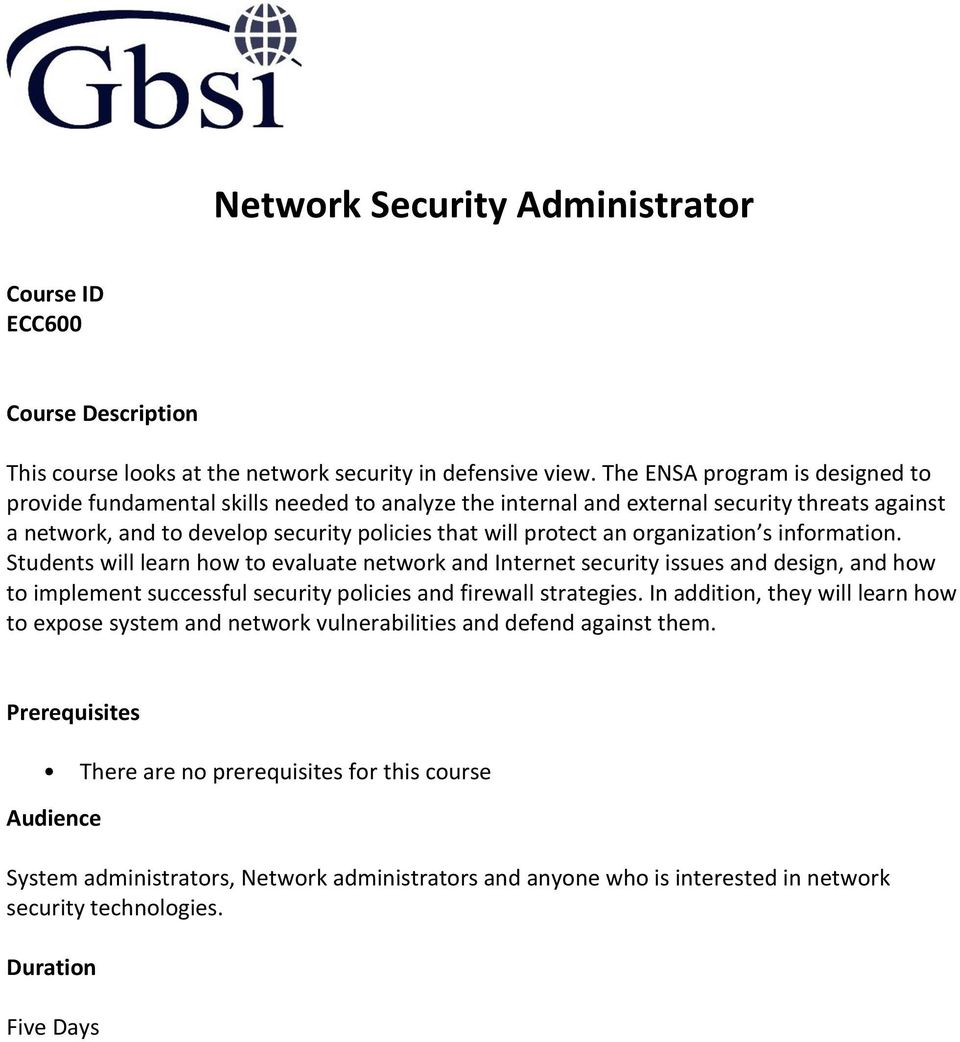 organization s information. Students will learn how to evaluate network and Internet security issues and design, and how to implement successful security policies and firewall strategies.