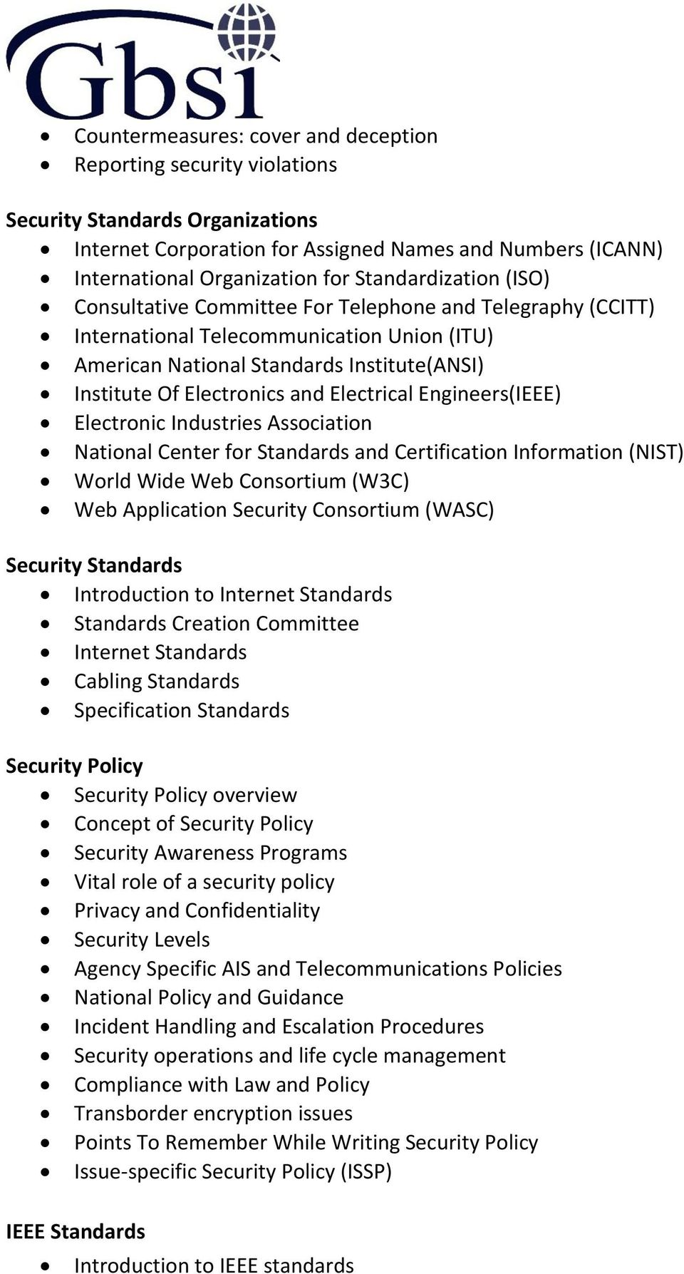 Electrical Engineers(IEEE) Electronic Industries Association National Center for Standards and Certification Information (NIST) World Wide Web Consortium (W3C) Web Application Security Consortium