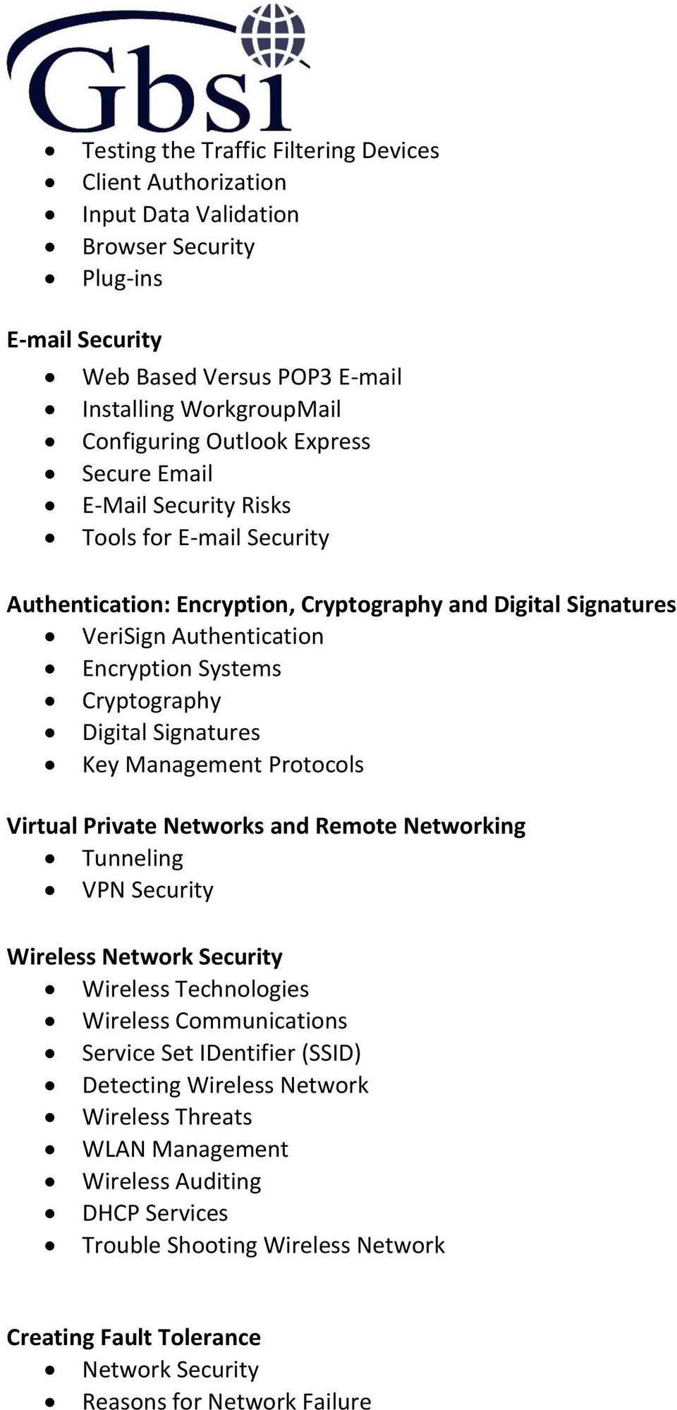 Signatures Key Management Protocols Virtual Private Networks and Remote Networking Tunneling VPN Security Wireless Network Security Wireless Technologies Wireless Communications Service Set