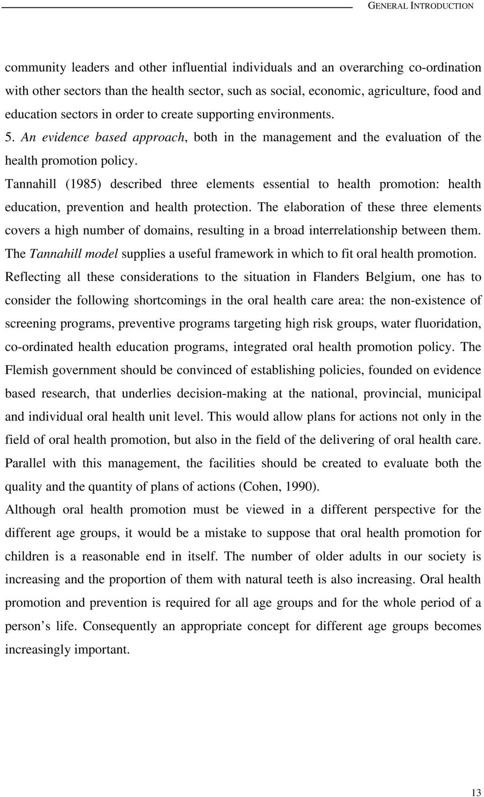 Tannahill (1985) described three elements essential to health promotion: health education, prevention and health protection.