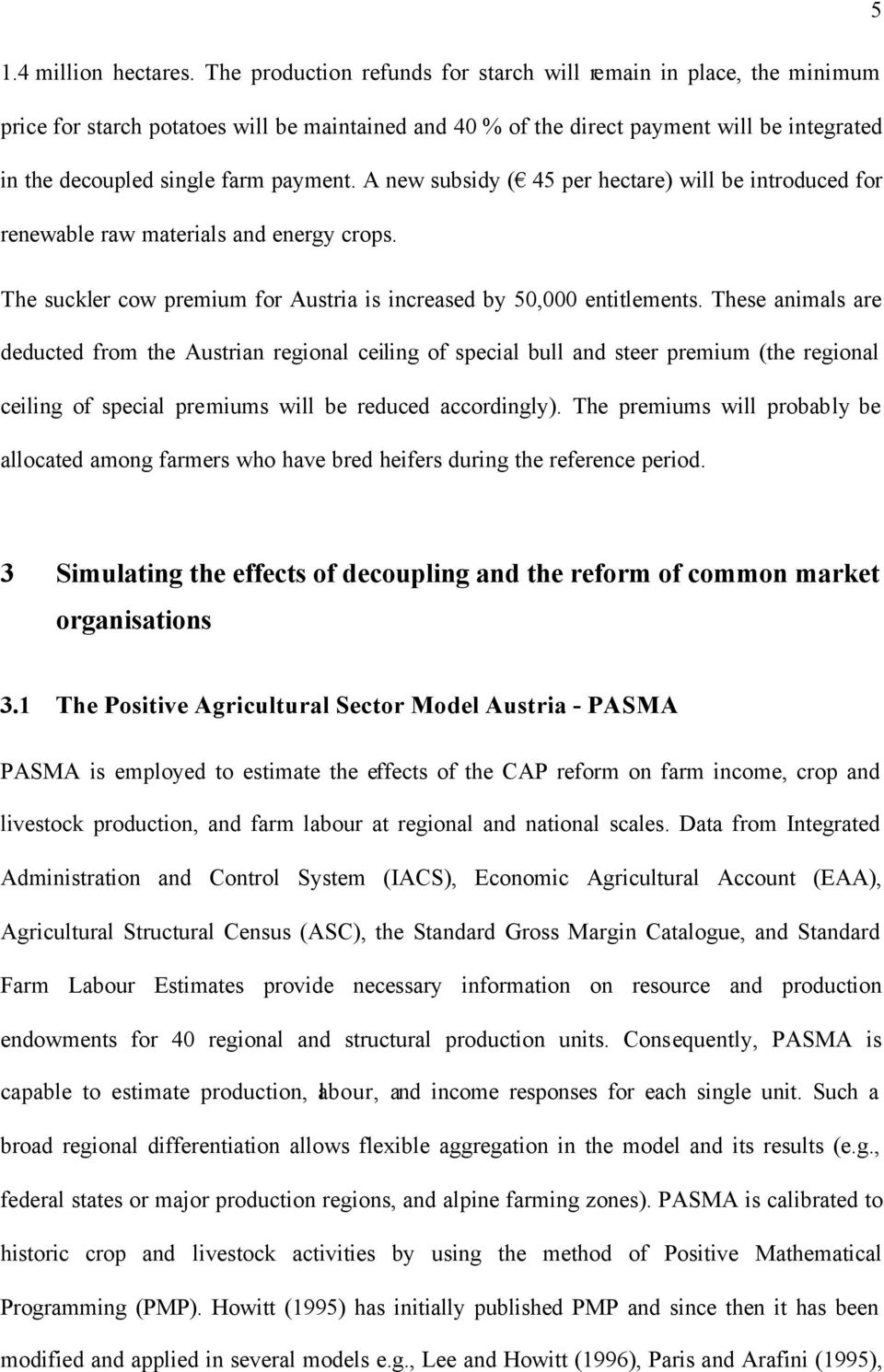 A new subsidy ( 45 per hectare) will be introduced for renewable raw materials and energy crops. The suckler cow premium for Austria is increased by 50,000 entitlements.