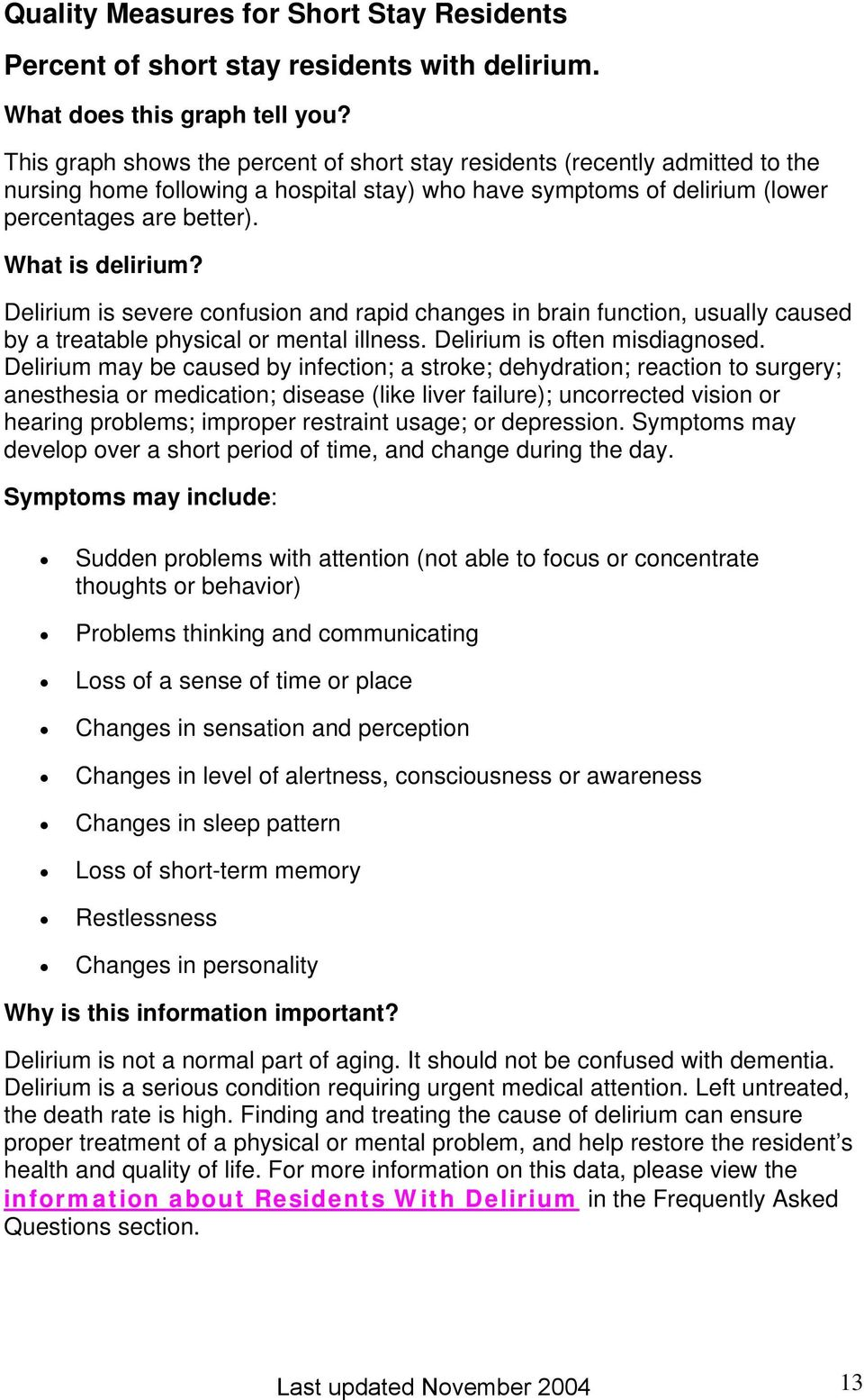 Delirium is severe confusion and rapid changes in brain function, usually caused by a treatable physical or mental illness. Delirium is often misdiagnosed.