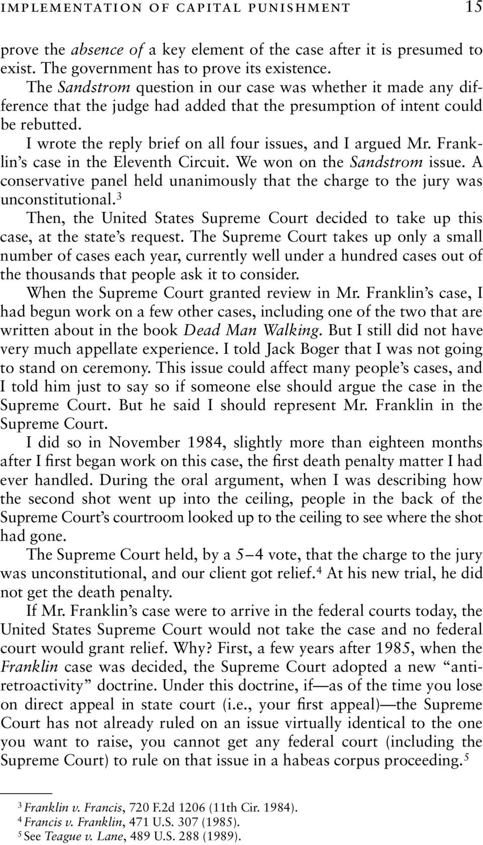 I wrote the reply brief on all four issues, and I argued Mr. Franklin s case in the Eleventh Circuit. We won on the Sandstrom issue.