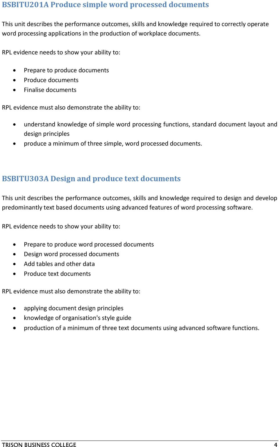 Prepare to produce documents Produce documents Finalise documents understand knowledge of simple word processing functions, standard document layout and design principles produce a minimum of three