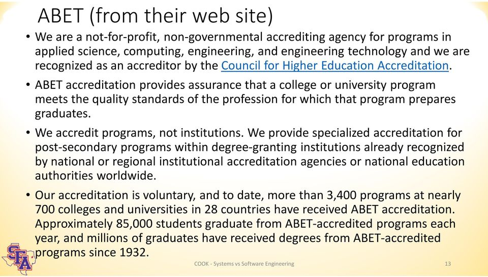 ABET accreditation provides assurance that a college or university program meets the quality standards of the profession for which that program prepares graduates.