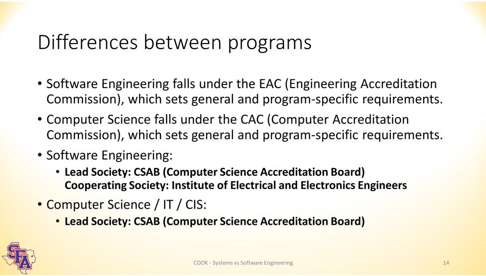 Computer Science falls under the CAC (Computer Accreditation Commission), which sets general and  Software Engineering: Lead Society: CSAB