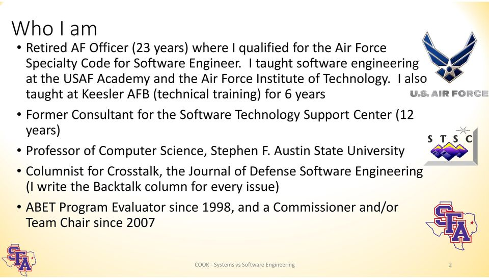 I also taught at Keesler AFB (technical training) for 6 years Former Consultant for the Software Technology Support Center (12 years) Professor of Computer