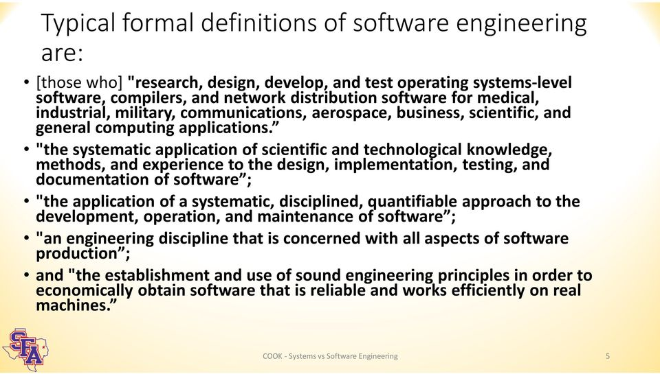 """the systematic application of scientific and technological knowledge, methods, and experience to the design, implementation, testing, and documentation of software ; ""the application of a"