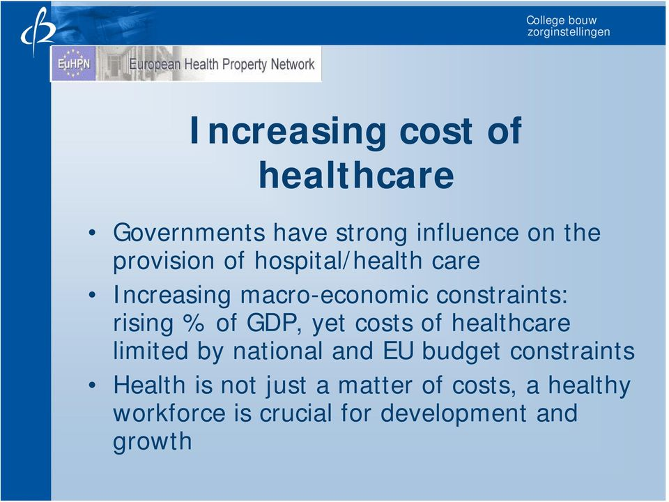 yet costs of healthcare limited by national and EU budget constraints Health is