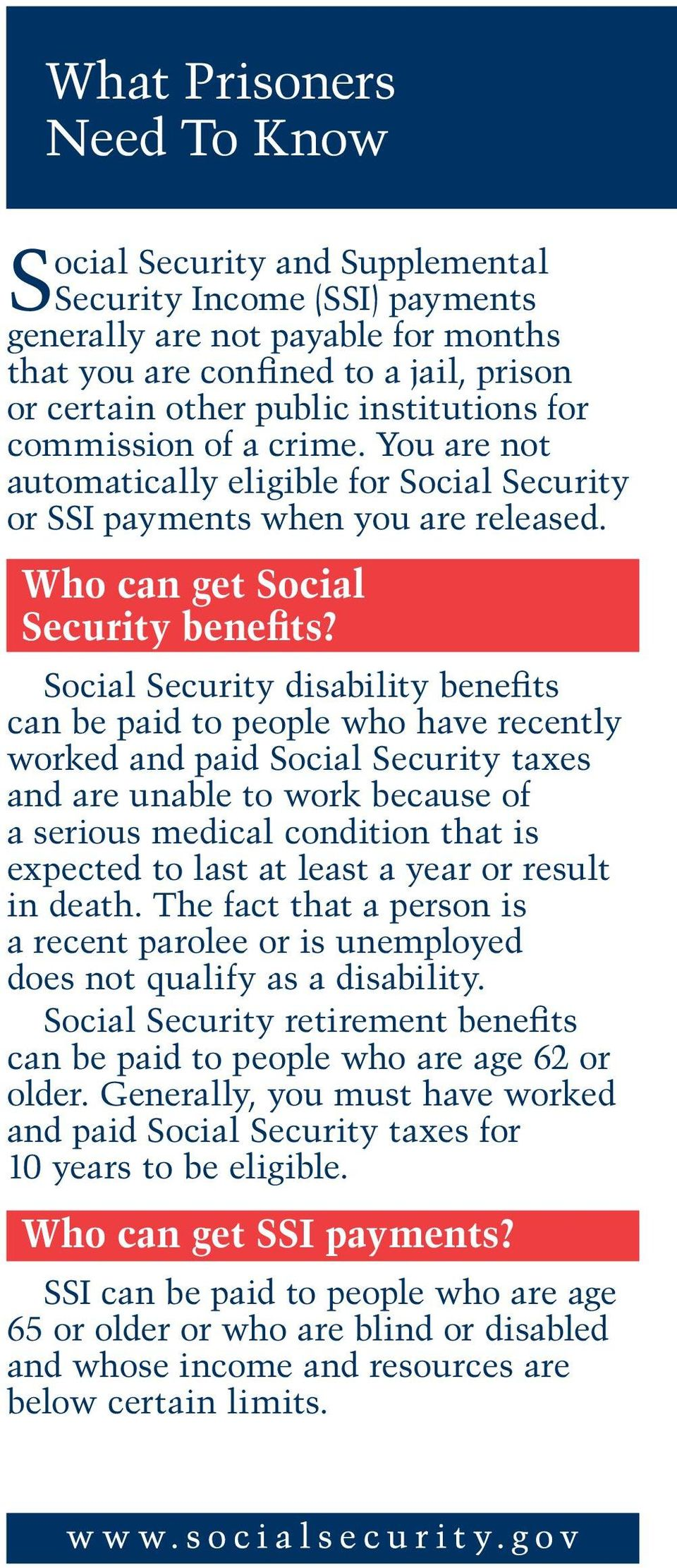 Social Security disability benefits can be paid to people who have recently worked and paid Social Security taxes and are unable to work because of a serious medical condition that is expected to