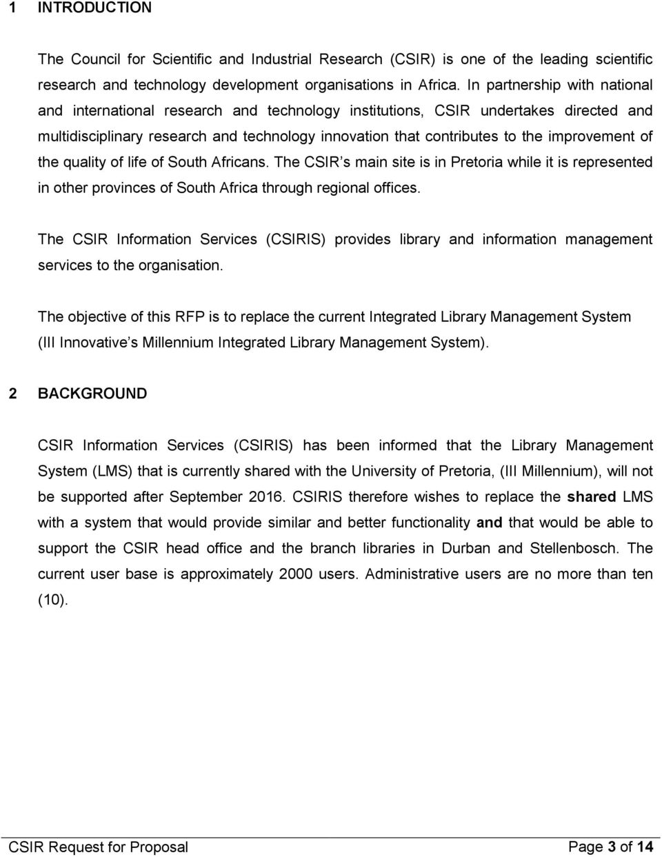 improvement of the quality of life of South Africans. The CSIR s main site is in Pretoria while it is represented in other provinces of South Africa through regional offices.