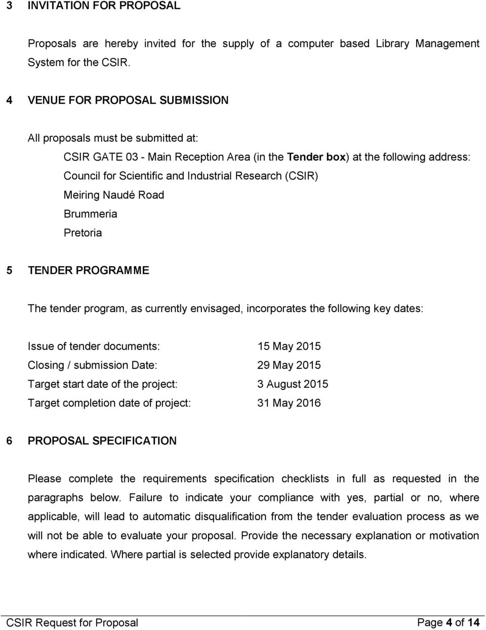 (CSIR) Meiring Naudé Road Brummeria Pretoria 5 TENDER PROGRAMME The tender program, as currently envisaged, incorporates the following key dates: Issue of tender documents: 15 May 2015 Closing /