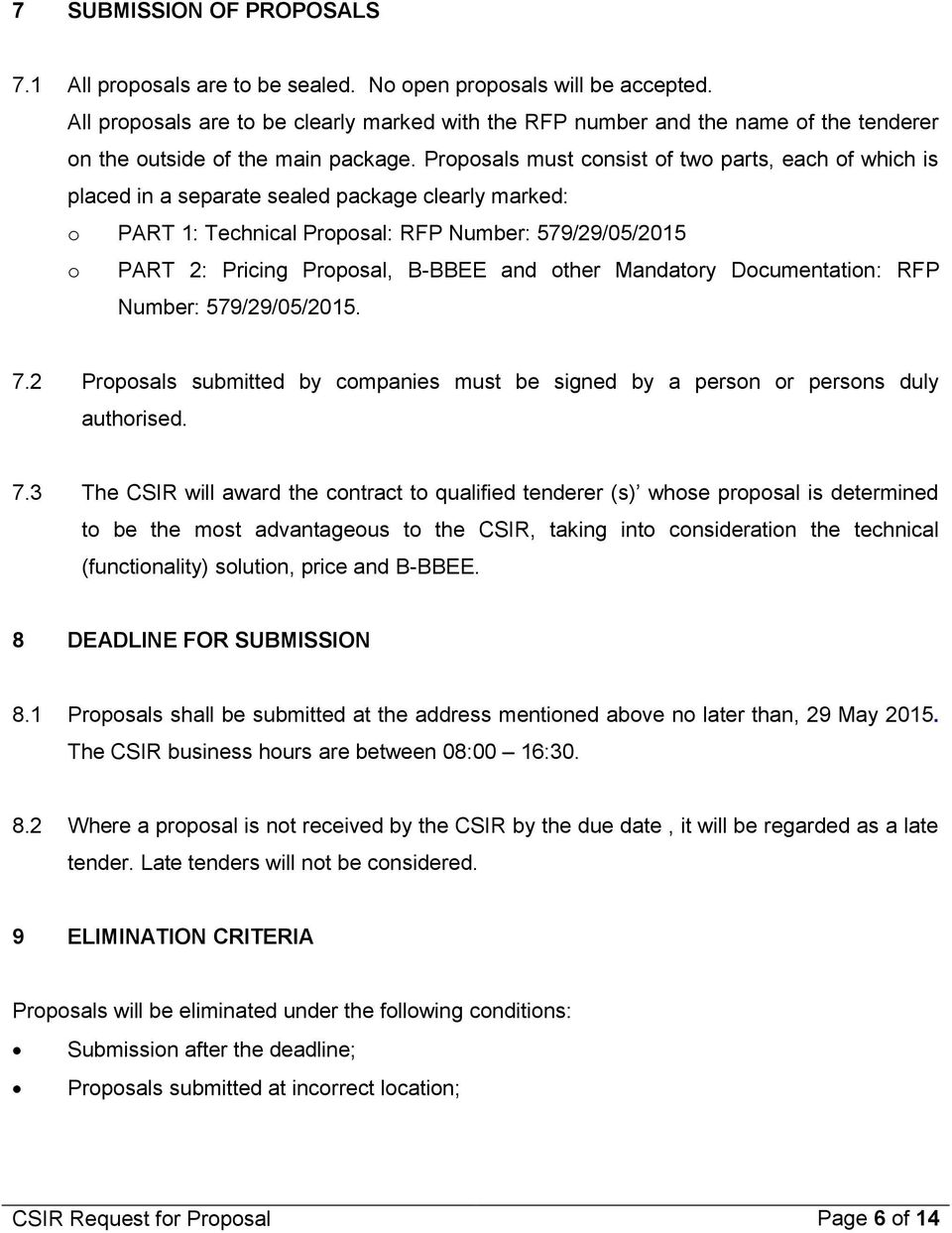 Proposals must consist of two parts, each of which is placed in a separate sealed package clearly marked: o PART 1: Technical Proposal: RFP Number: 579/29/05/2015 o PART 2: Pricing Proposal, B-BBEE