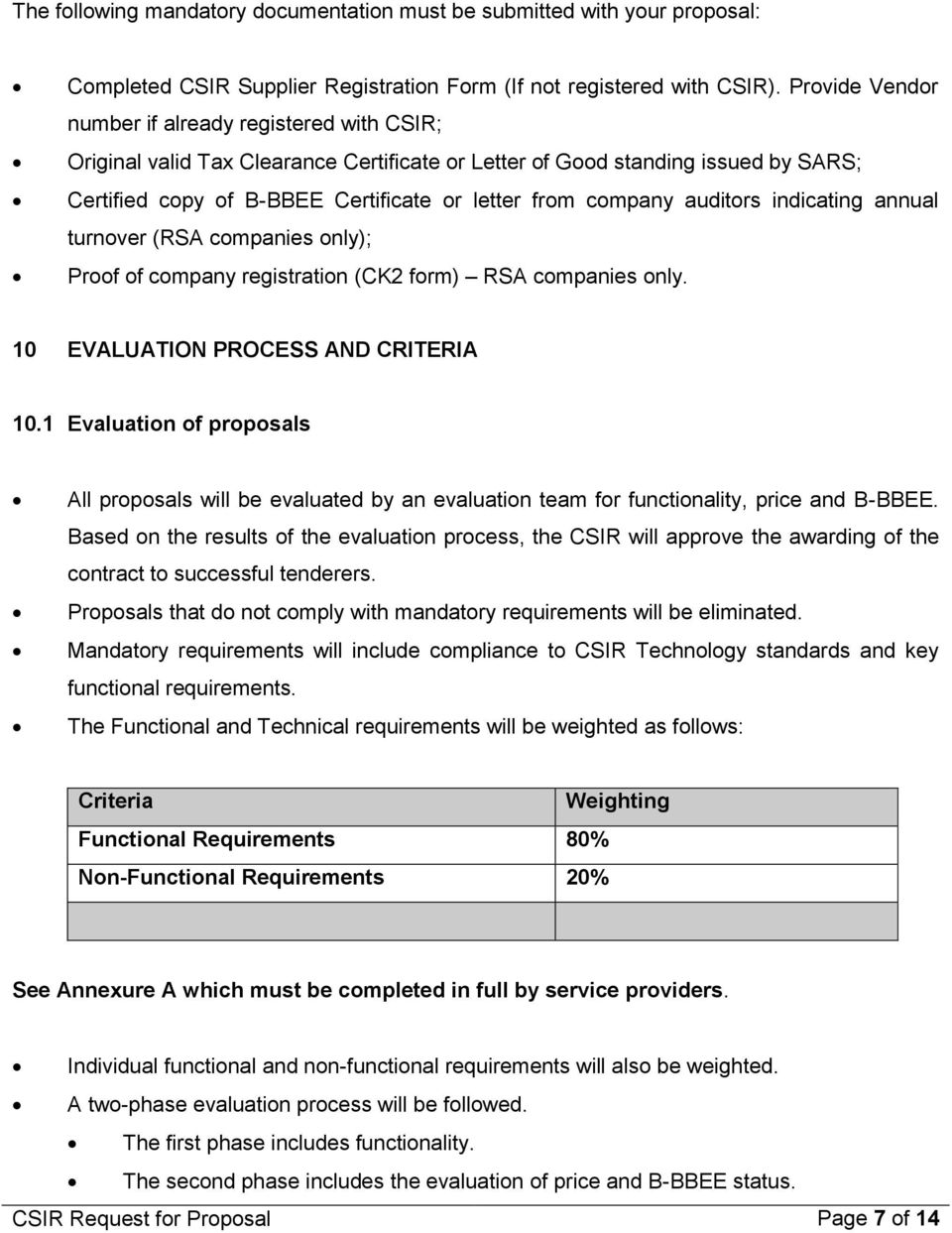 auditors indicating annual turnover (RSA companies only); Proof of company registration (CK2 form) RSA companies only. 10 EVALUATION PROCESS AND CRITERIA 10.