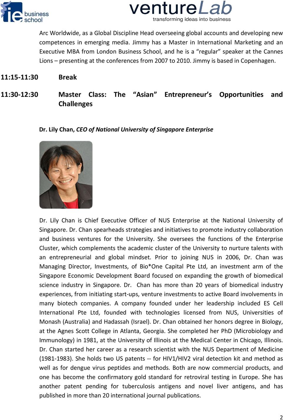 Jimmy is based in Copenhagen. 11:15 11:30 Break 11:30 12:30 Master Class: The Asian Entrepreneur s Opportunities and Challenges Dr. Lily Chan, CEO of National University of Singapore Enterprise Dr.