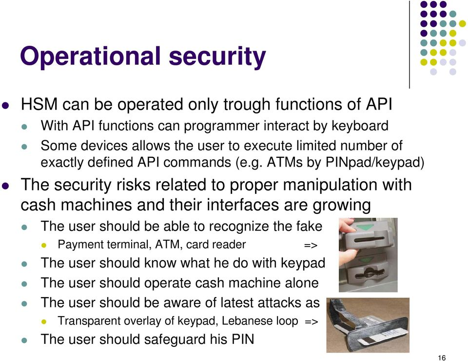 ATMs by PINpad/keypad) The security risks related to proper manipulation with cash machines and their interfaces are growing The user should be able to