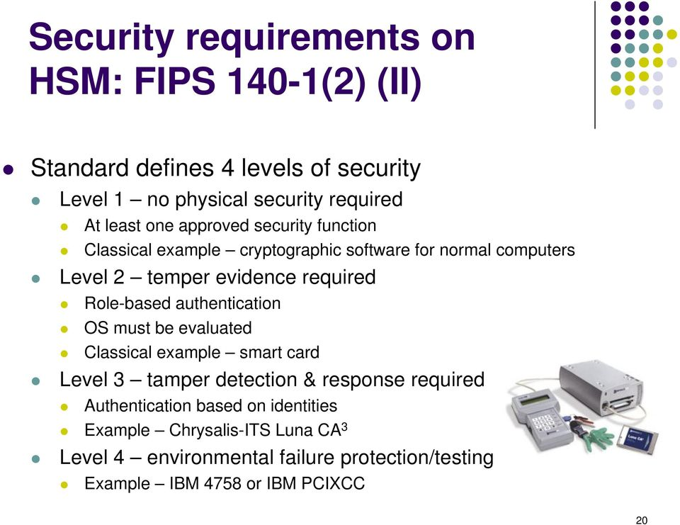 Role-based authentication OS must be evaluated Classical example smart card Level 3 tamper detection & response required