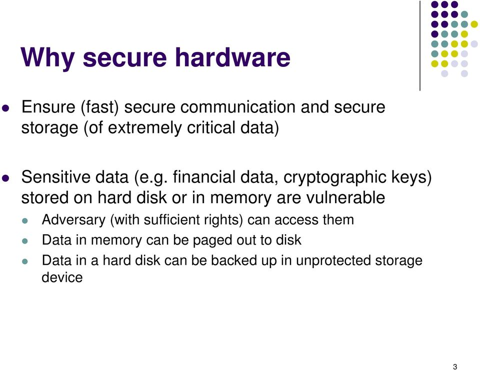 financial data, cryptographic keys) stored on hard disk or in memory are vulnerable