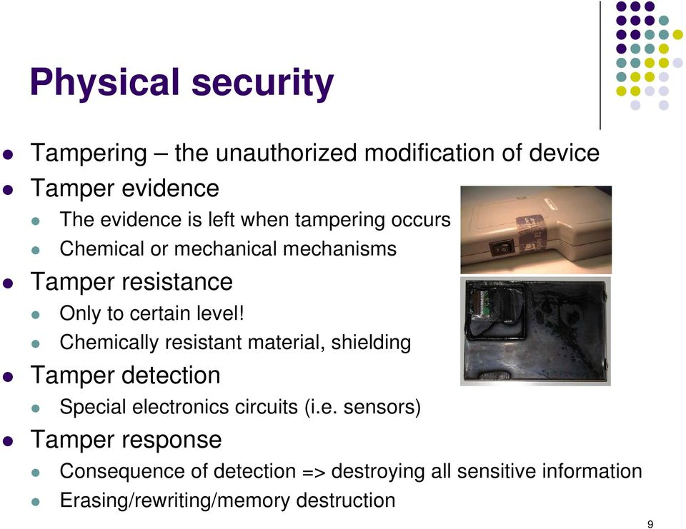 Chemically resistant material, shielding Tamper detection Special electronics circuits (i.e. sensors)