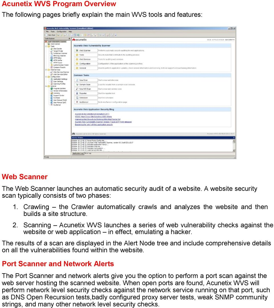 Scanning Acunetix WVS launches a series of web vulnerability checks against the website or web application in effect, emulating a hacker.