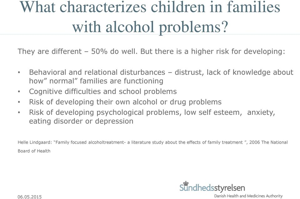 functioning Cognitive difficulties and school problems Risk of developing their own alcohol or drug problems Risk of developing psychological