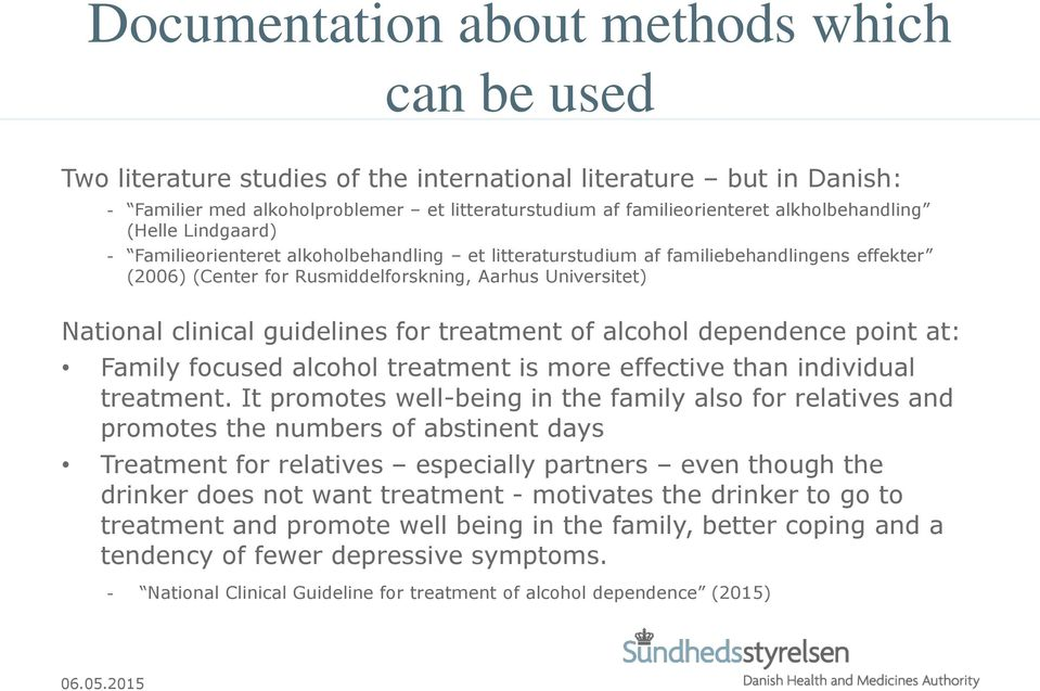 clinical guidelines for treatment of alcohol dependence point at: Family focused alcohol treatment is more effective than individual treatment.