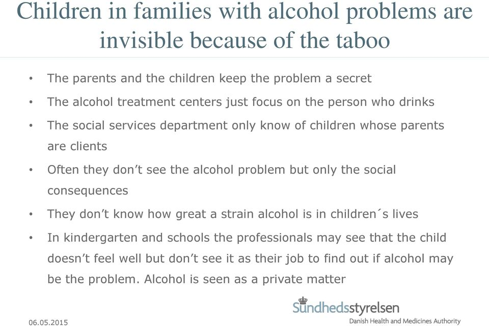 the alcohol problem but only the social consequences They don t know how great a strain alcohol is in children s lives In kindergarten and schools the
