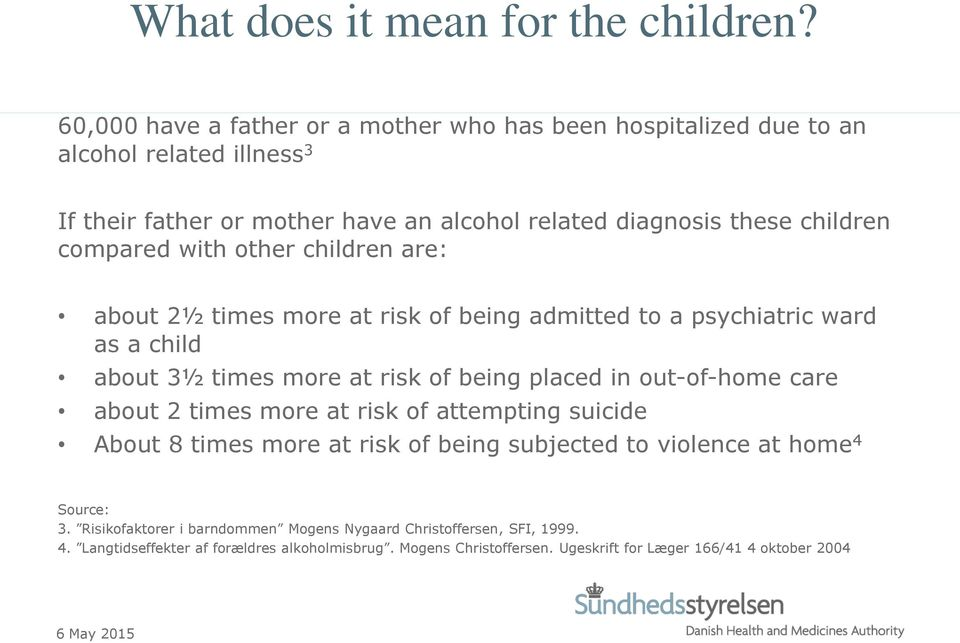 compared with other children are: about 2½ times more at risk of being admitted to a psychiatric ward as a child about 3½ times more at risk of being placed in out-of-home care
