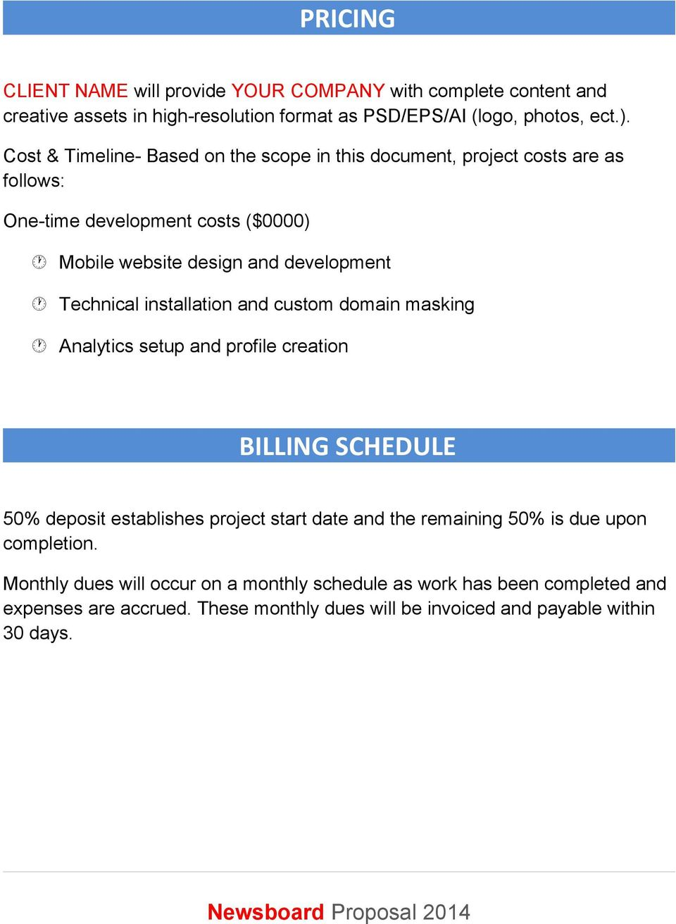 Technical installation and custom domain masking Analytics setup and profile creation BILLING SCHEDULE 50% deposit establishes project start date and the remaining