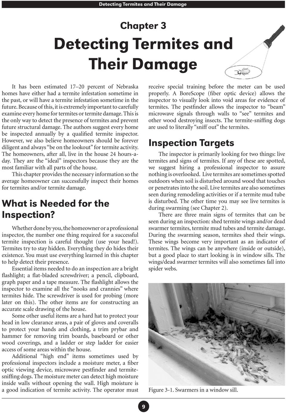 This is the only way to detect the presence of termites and prevent future structural damage. The authors suggest every home be inspected annually by a qualified termite inspector.