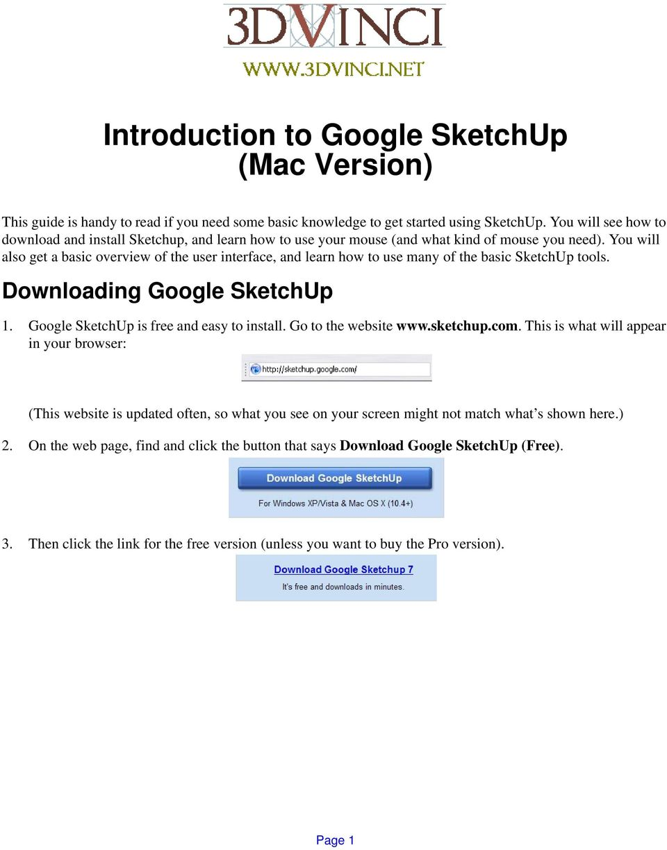 You will also get a basic overview of the user interface, and learn how to use many of the basic SketchUp tools. Downloading Google SketchUp 1. Google SketchUp is free and easy to install.