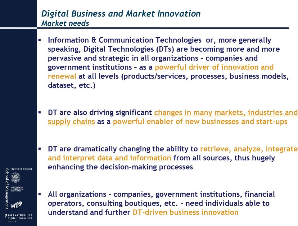 ) DT are also driving significant changes in many markets, industries and supply chains as a powerful enabler of new businesses and start-ups DT are dramatically changing the ability to retrieve,