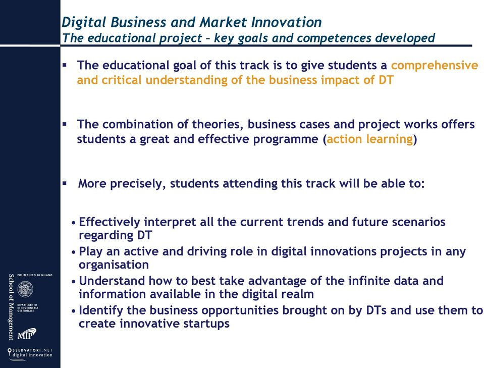 attending this track will be able to: Effectively interpret all the current trends and future scenarios regarding DT Play an active and driving role in digital innovations projects in any