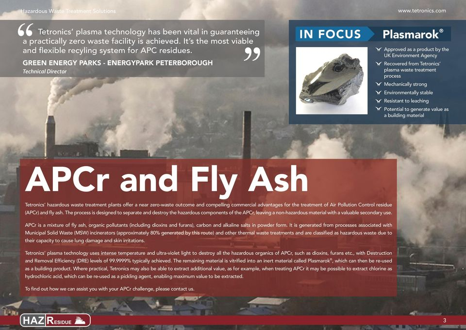 Mechanically strong Environmentally stable Resistant to leaching Potential to generate value as a building material APCr and Fly Ash Tetronics hazardous waste treatment plants offer a near zero-waste